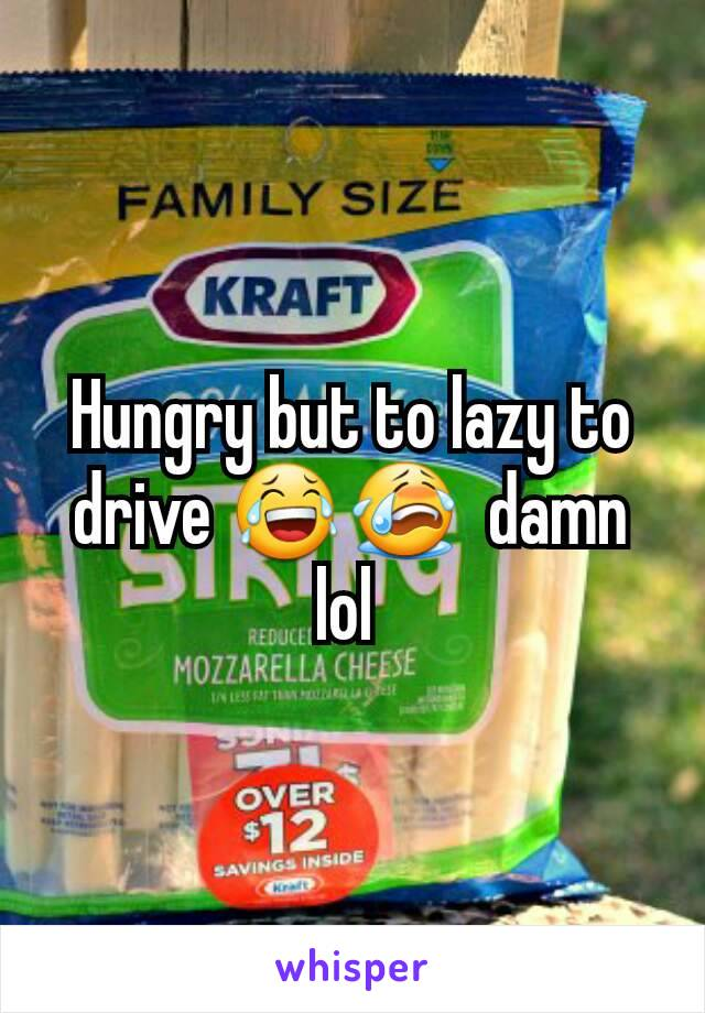Hungry but to lazy to drive 😂😭  damn lol