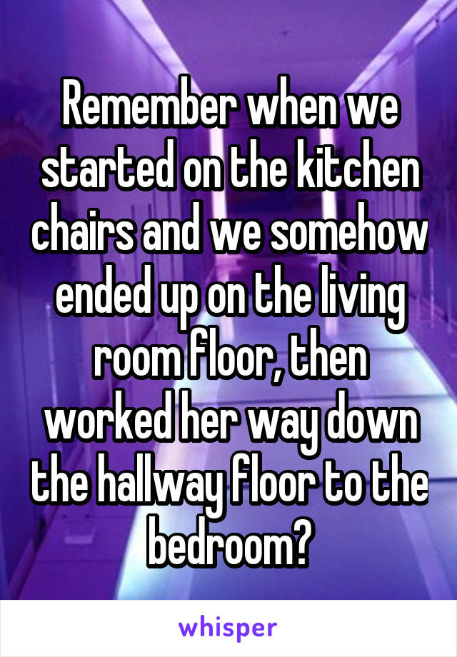 Remember when we started on the kitchen chairs and we somehow ended up on the living room floor, then worked her way down the hallway floor to the bedroom?