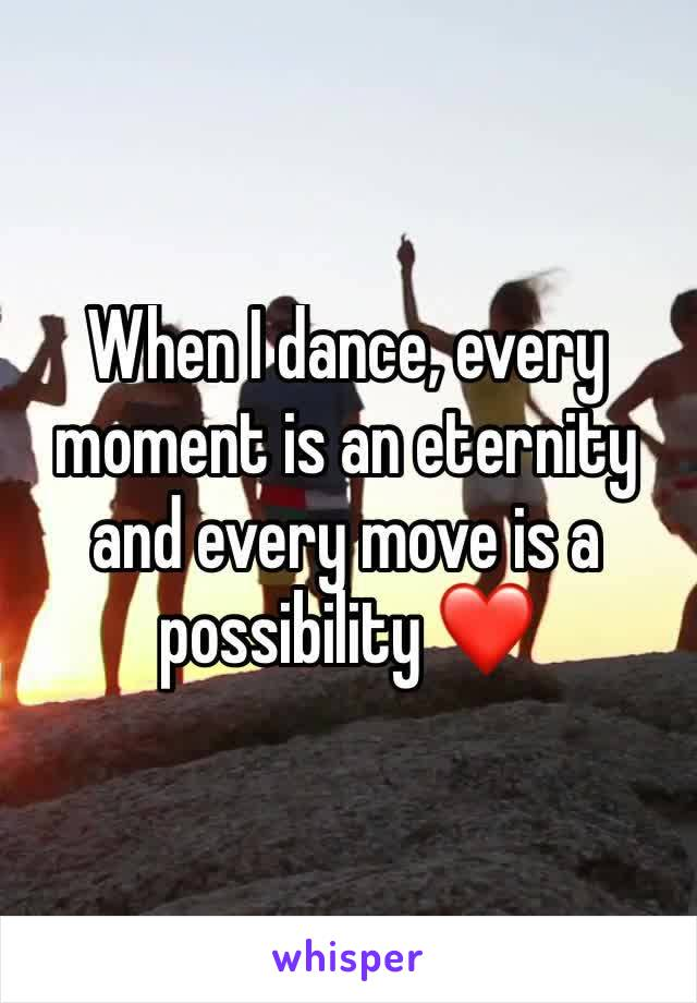 When I dance, every moment is an eternity and every move is a possibility ❤️