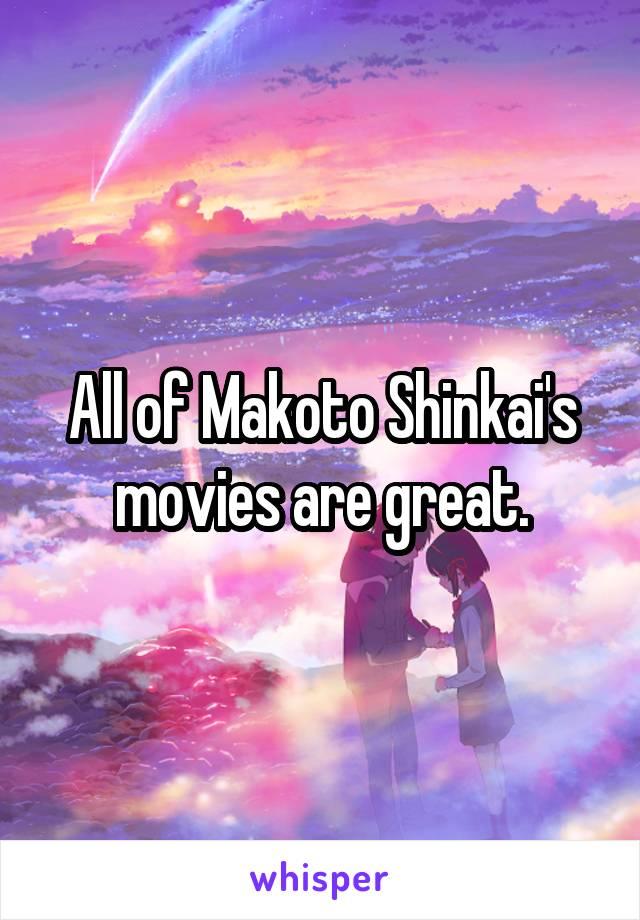 All of Makoto Shinkai's movies are great.
