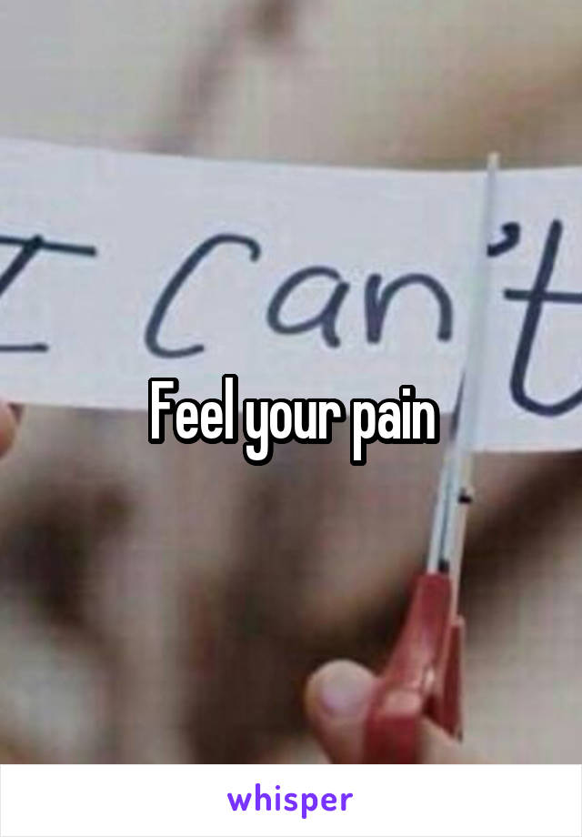 Feel your pain