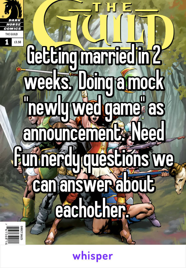 """Getting married in 2 weeks.  Doing a mock """"newly wed game"""" as announcement.  Need fun nerdy questions we can answer about eachother."""