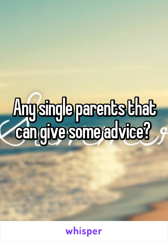 Any single parents that can give some advice?