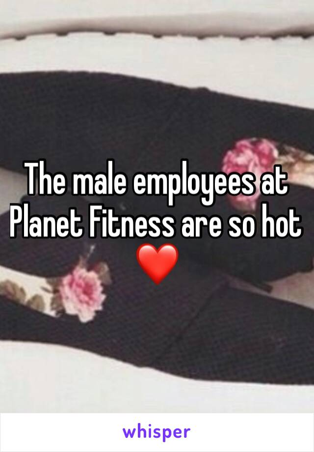 The male employees at Planet Fitness are so hot❤️