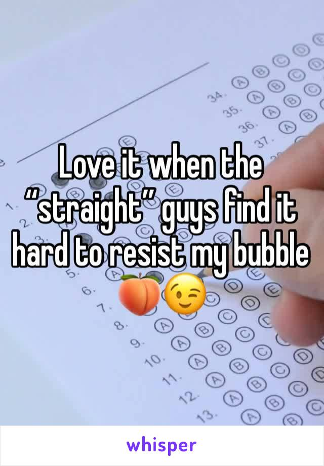 """Love it when the """"straight"""" guys find it hard to resist my bubble 🍑😉"""