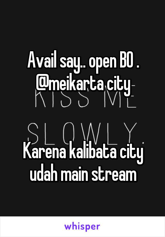 Avail say.. open BO . @meikarta city   Karena kalibata city udah main stream