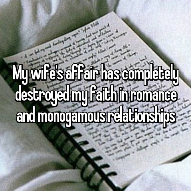 My wife's affair has completely destroyed my faith in romance and monogamous relationships