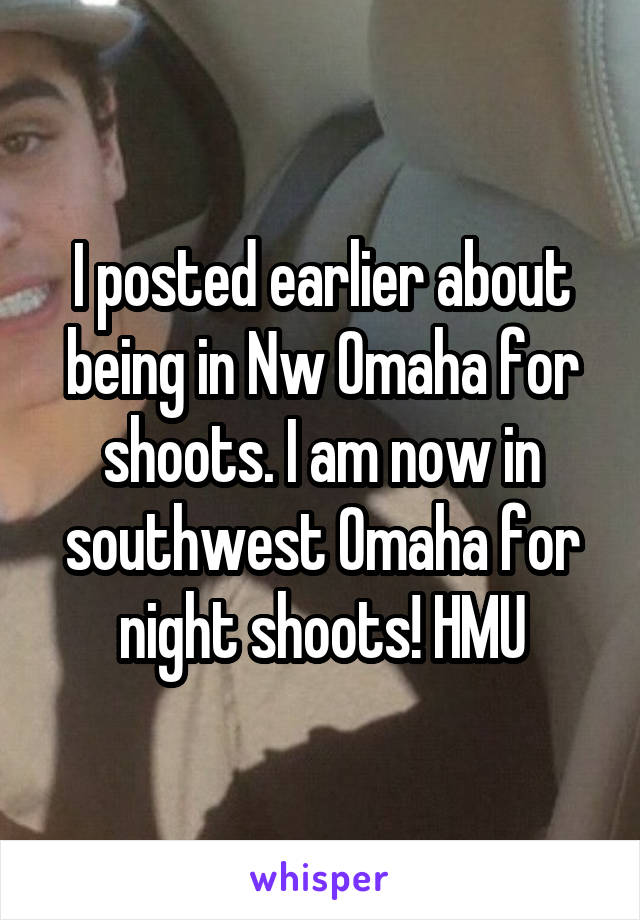 I posted earlier about being in Nw Omaha for shoots. I am now in southwest Omaha for night shoots! HMU
