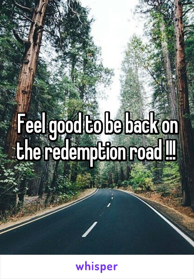 Feel good to be back on the redemption road !!!