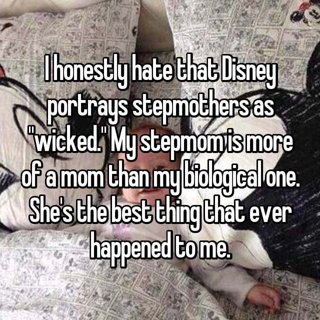 "I honestly hate that Disney portrays stepmothers as ""wicked."" My stepmom is more of a mom than my biological one. She's the best thing that ever happened to me."