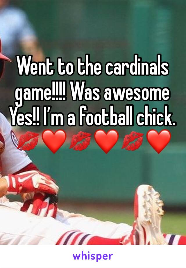 Went to the cardinals game!!!! Was awesome Yes!! I'm a football chick. 💋❤️💋❤️💋❤️