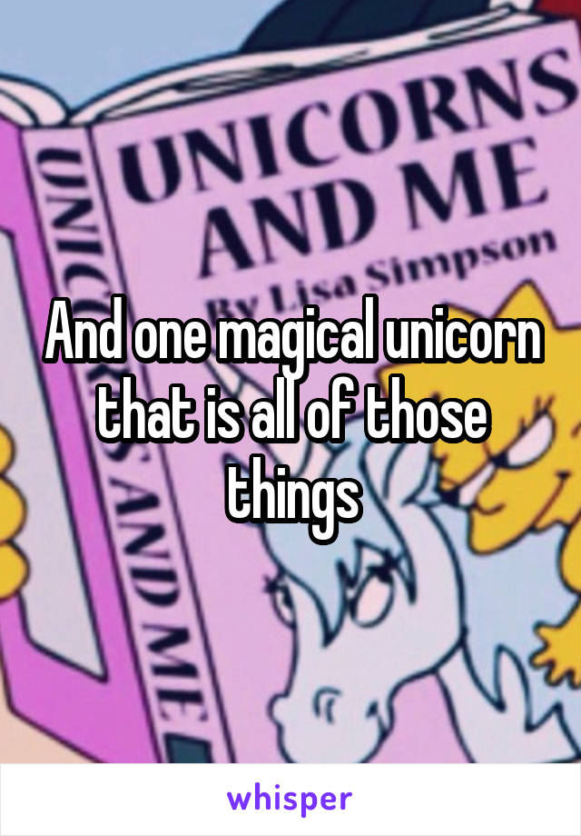 And one magical unicorn that is all of those things
