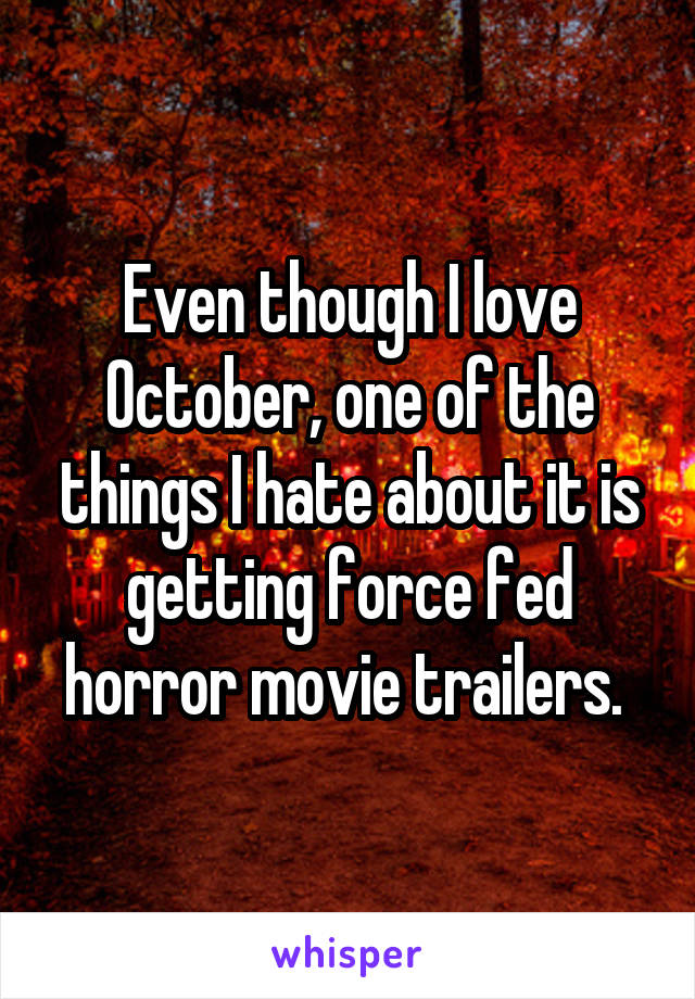Even though I love October, one of the things I hate about it is getting force fed horror movie trailers.