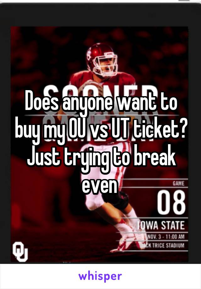 Does anyone want to buy my OU vs UT ticket? Just trying to break even