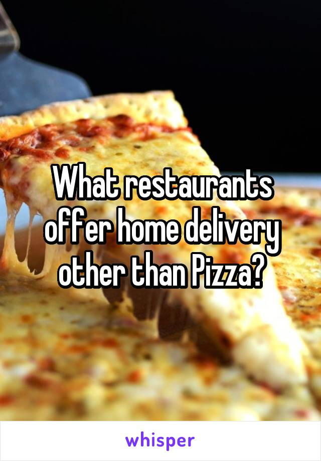 What restaurants offer home delivery other than Pizza?