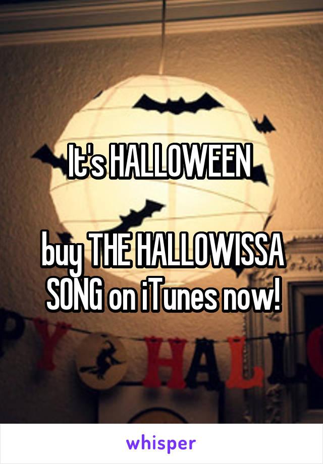It's HALLOWEEN   buy THE HALLOWISSA SONG on iTunes now!