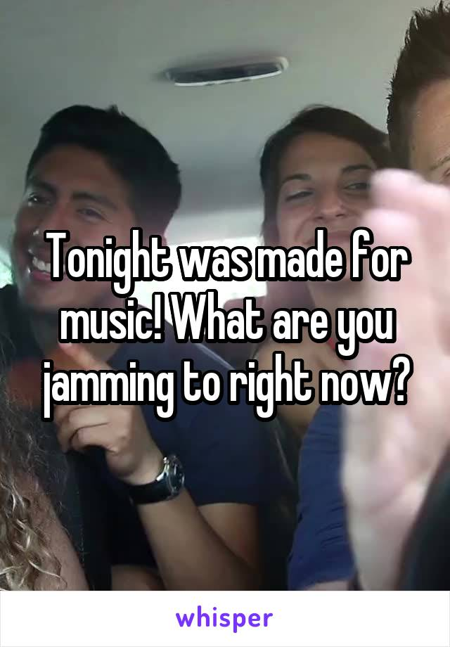 Tonight was made for music! What are you jamming to right now?