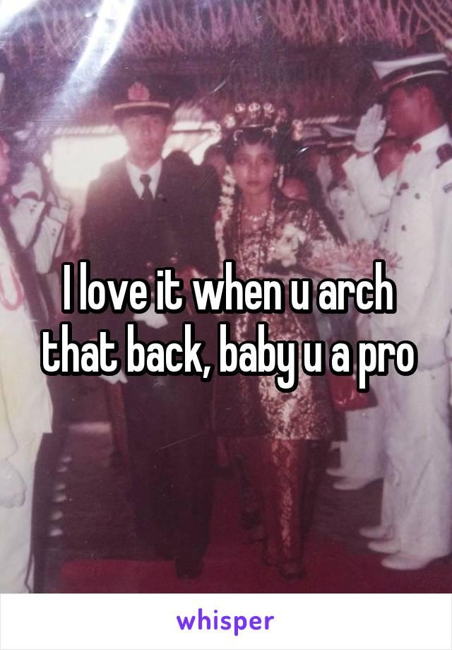 I love it when u arch that back, baby u a pro