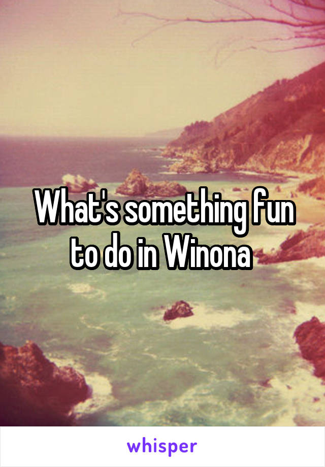 What's something fun to do in Winona