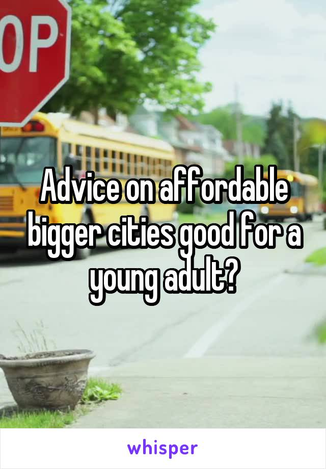 Advice on affordable bigger cities good for a young adult?