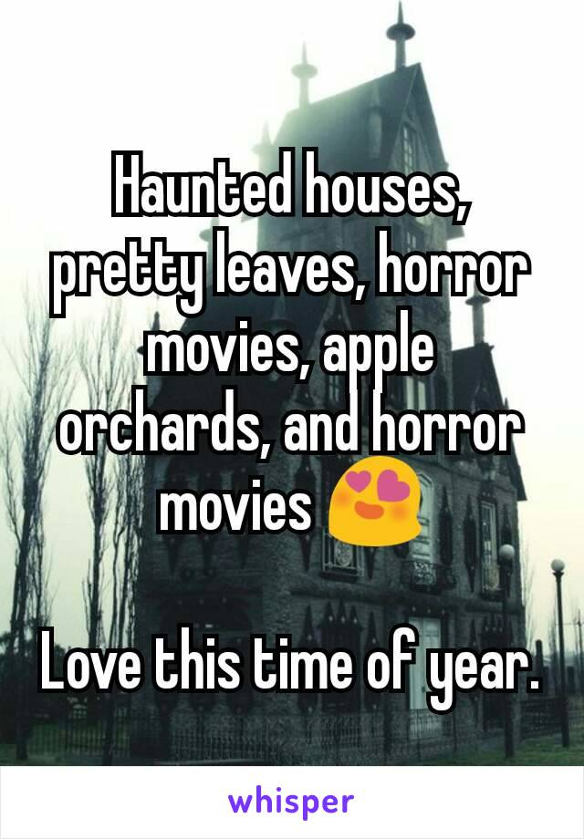 Haunted houses, pretty leaves, horror movies, apple orchards, and horror movies 😍  Love this time of year.