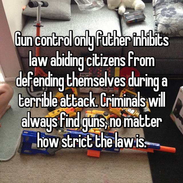 Gun control only futher inhibits law abiding citizens from defending themselves during a terrible attack. Criminals will always find guns, no matter how strict the law is.