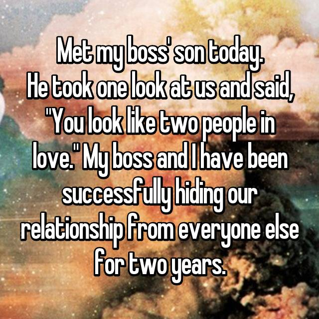 """Met my boss' son today. He took one look at us and said, """"You look like two people in love."""" My boss and I have been successfully hiding our relationship from everyone else for two years."""