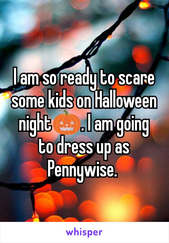 I am so ready to scare some kids on Halloween night🎃. I am going to dress up as Pennywise.
