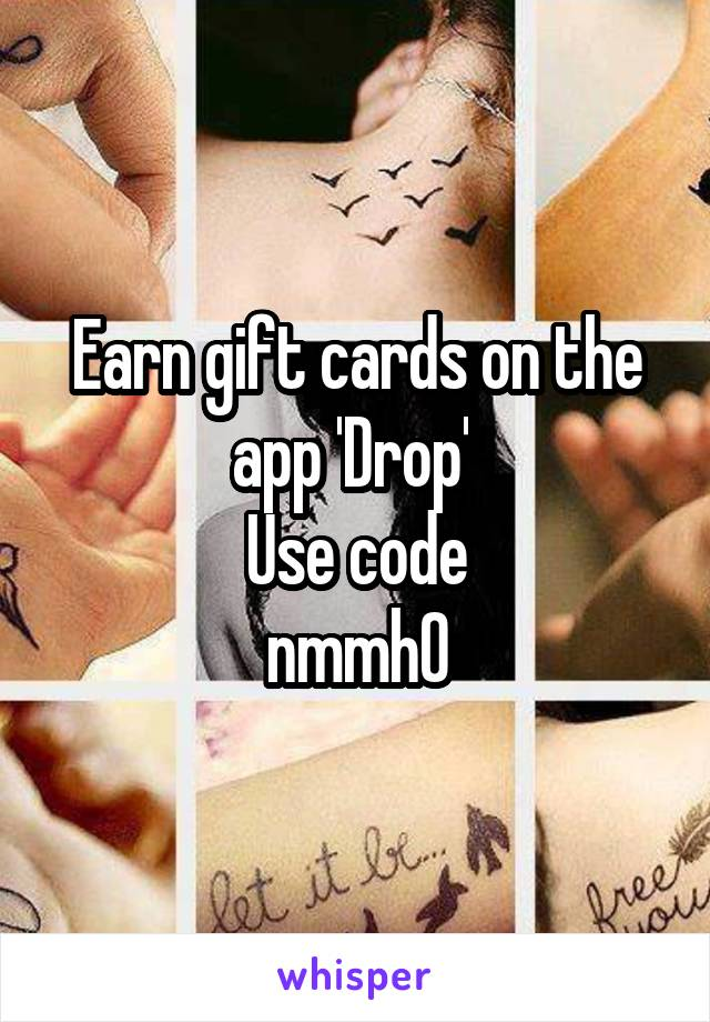 Earn gift cards on the app 'Drop'  Use code nmmh0