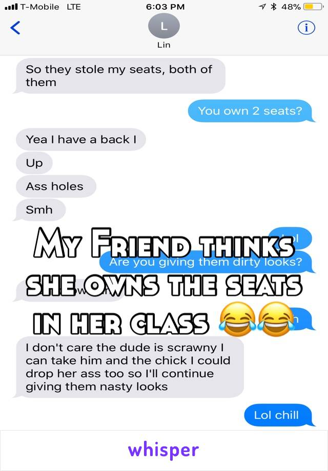 My Friend thinks she owns the seats in her class 😂😂