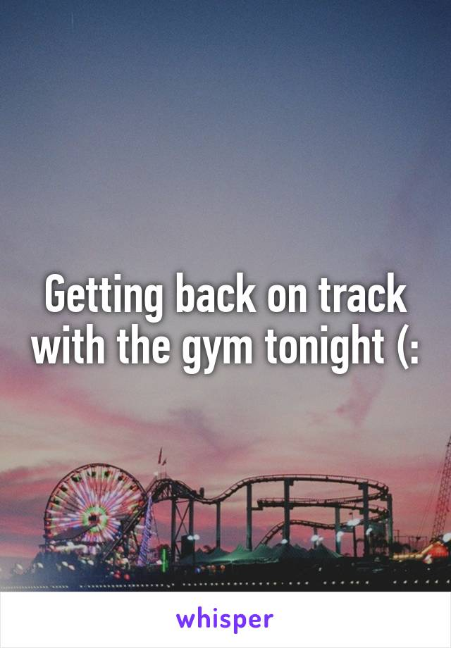 Getting back on track with the gym tonight (: