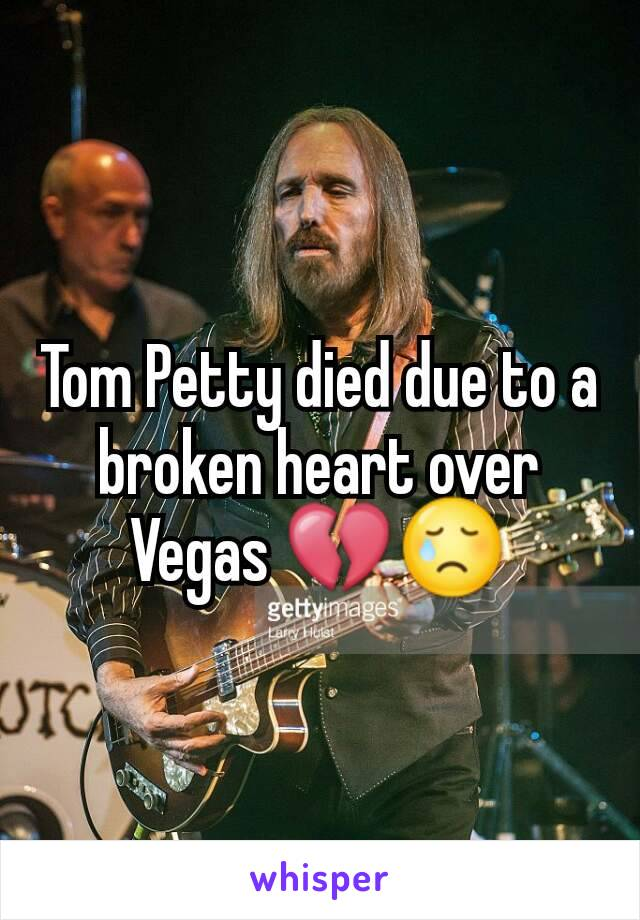 Tom Petty died due to a broken heart over Vegas 💔😢