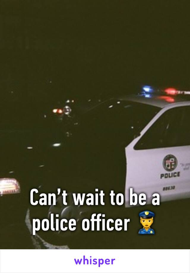 Can't wait to be a police officer 👮♀️