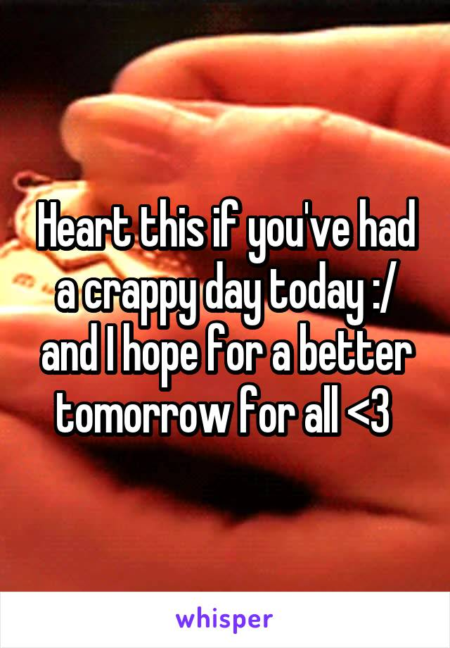 Heart this if you've had a crappy day today :/ and I hope for a better tomorrow for all <3
