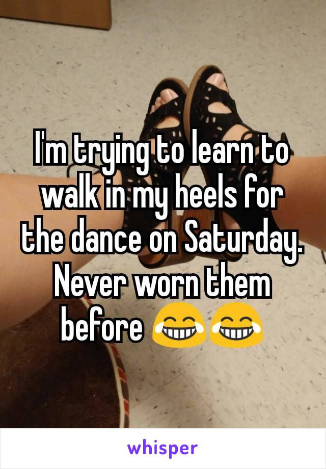 I'm trying to learn to walk in my heels for the dance on Saturday. Never worn them before 😂😂