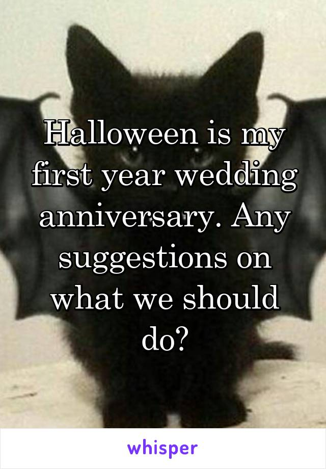Halloween is my first year wedding anniversary. Any suggestions on what we should do?