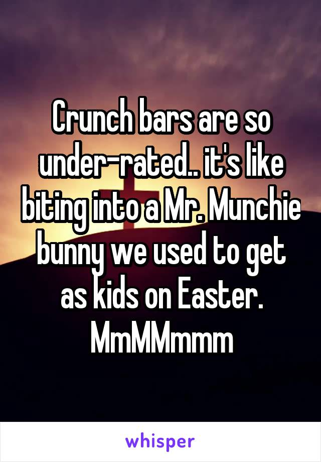 Crunch bars are so under-rated.. it's like biting into a Mr. Munchie bunny we used to get as kids on Easter. MmMMmmm