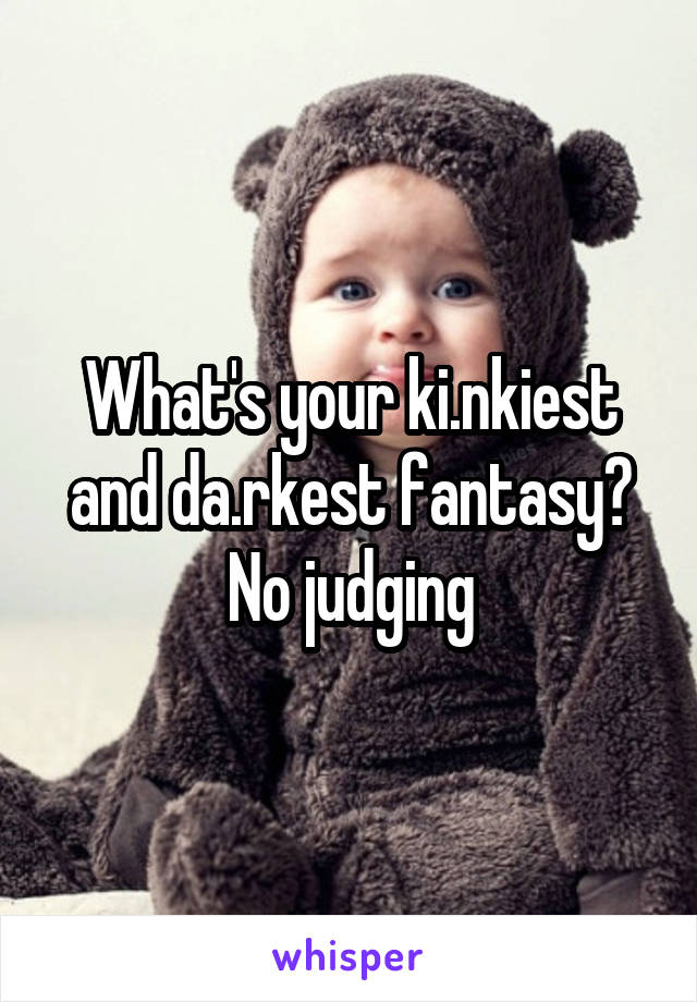 What's your ki.nkiest and da.rkest fantasy? No judging