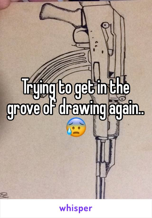 Trying to get in the grove of drawing again.. 😰