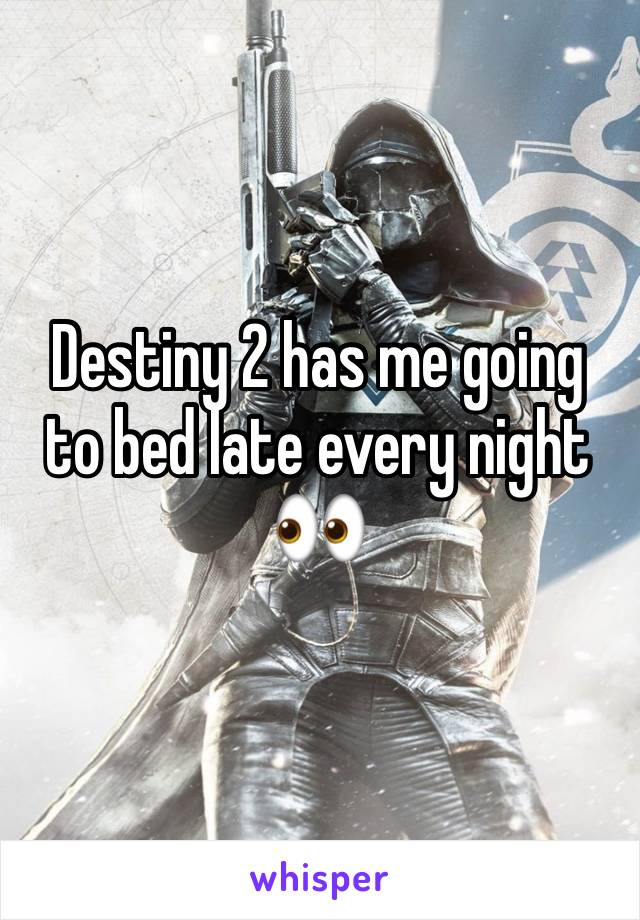 Destiny 2 has me going to bed late every night 👀