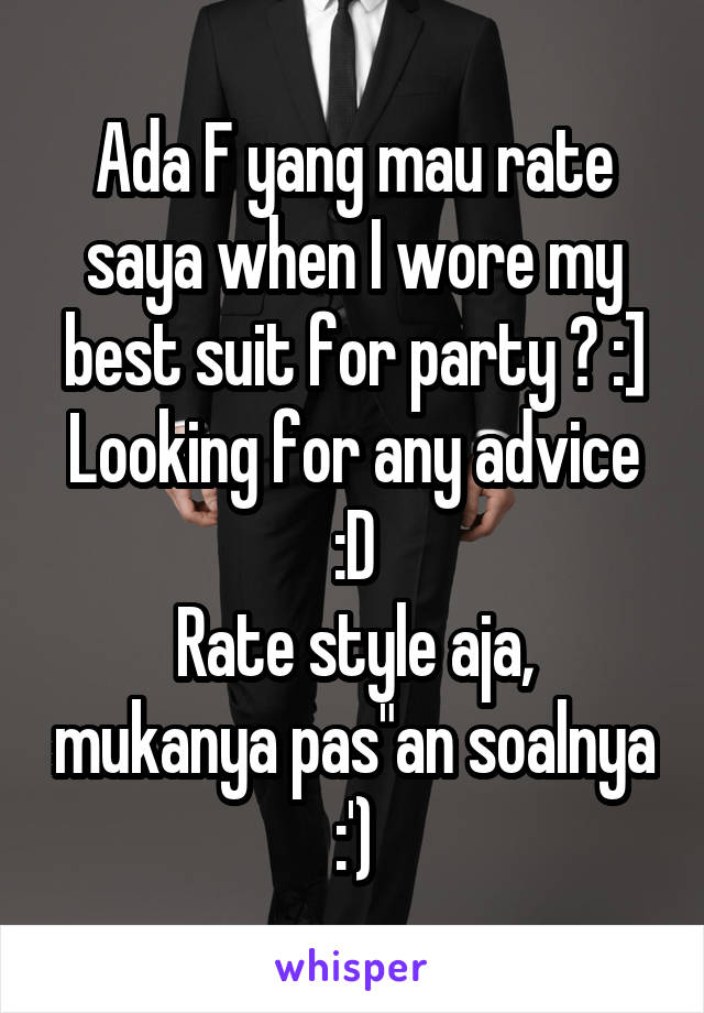 """Ada F yang mau rate saya when I wore my best suit for party ? :] Looking for any advice :D Rate style aja, mukanya pas""""an soalnya :')"""