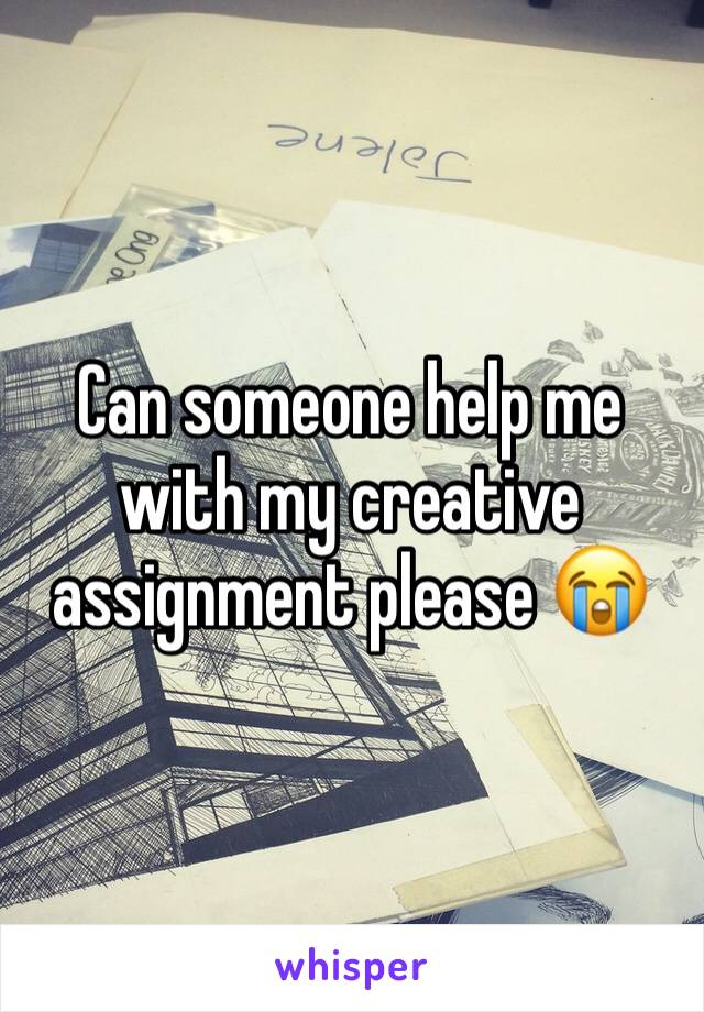 Can someone help me with my creative assignment please 😭