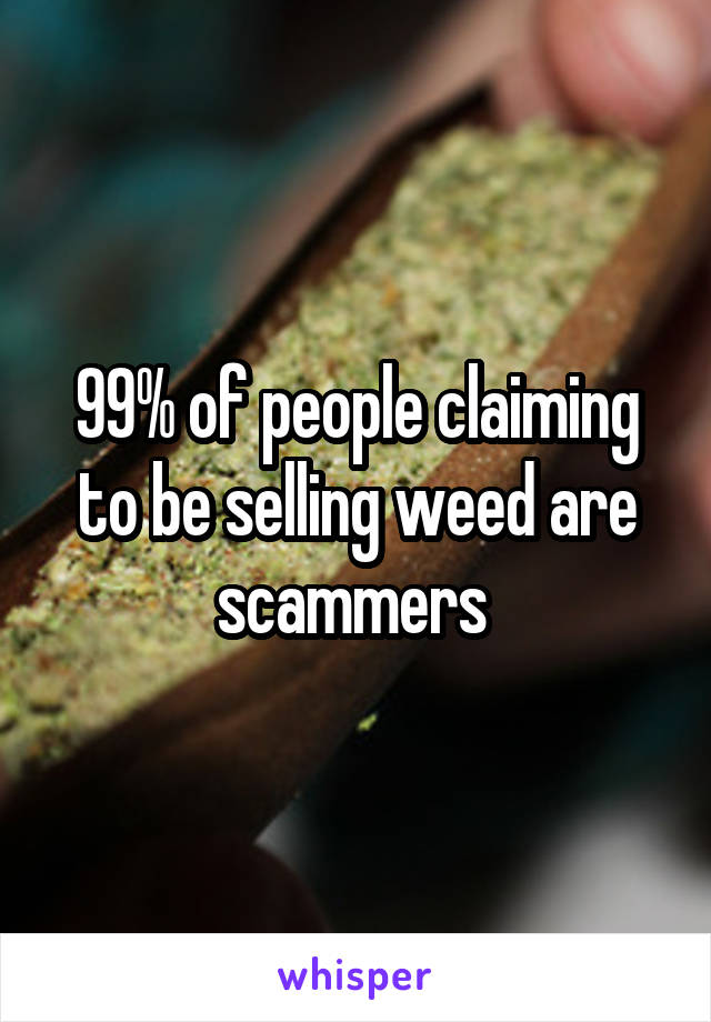 99% of people claiming to be selling weed are scammers