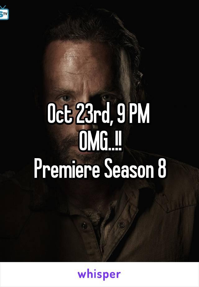 Oct 23rd, 9 PM  OMG..!! Premiere Season 8