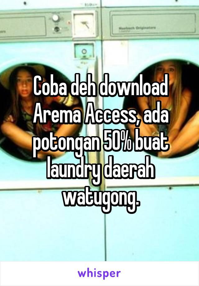 Coba deh download Arema Access, ada potongan 50% buat laundry daerah watugong.