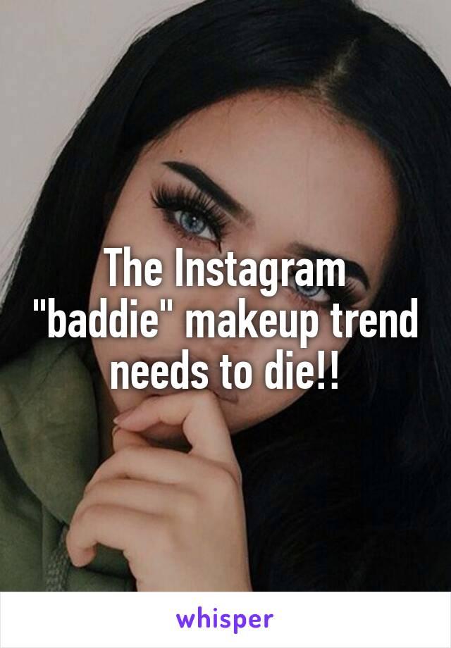"""The Instagram """"baddie"""" makeup trend needs to die!!"""