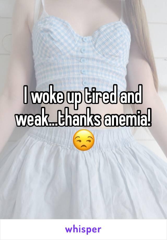 I woke up tired and weak...thanks anemia! 😒