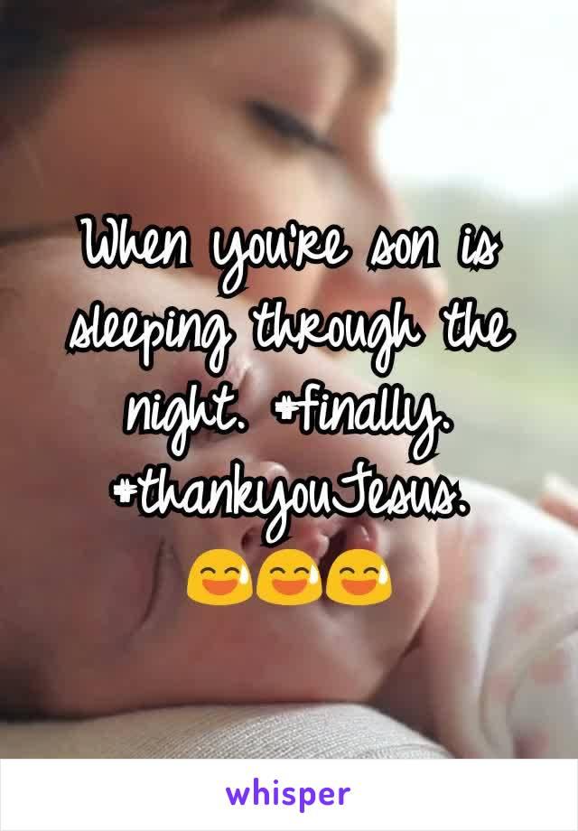 When you're son is sleeping through the night. #finally. #thankyouJesus.   😅😅😅