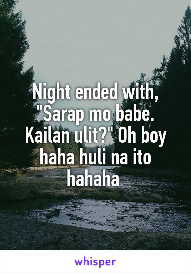 """Night ended with, """"Sarap mo babe. Kailan ulit?"""" Oh boy haha huli na ito hahaha"""