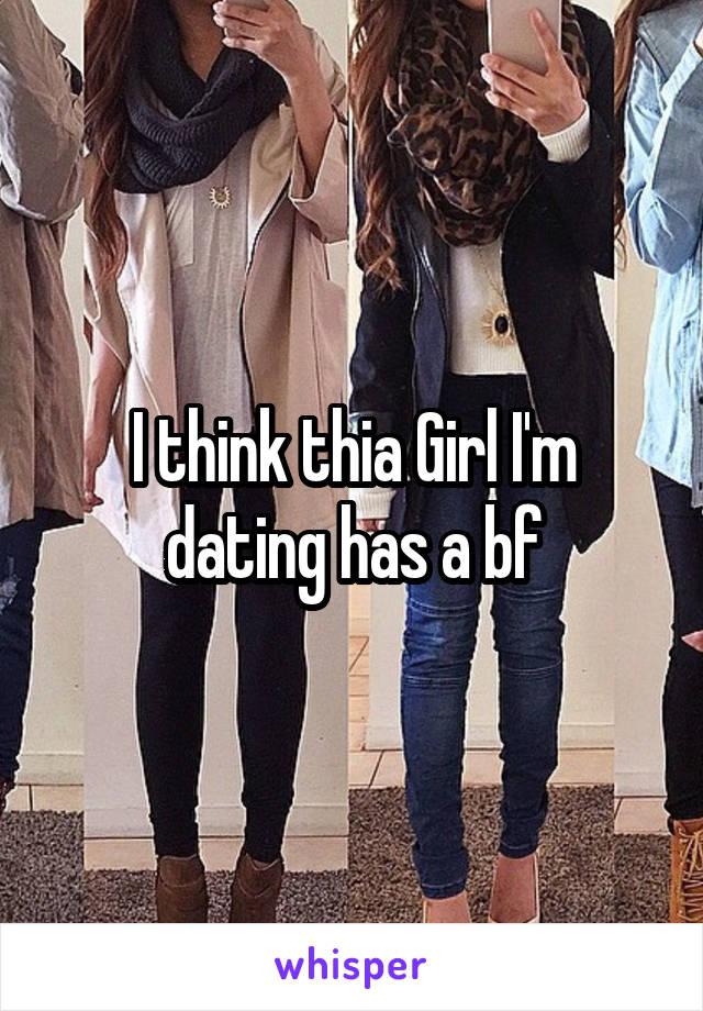 I think thia Girl I'm dating has a bf